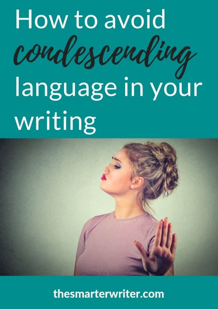 How to avoid condescending language in your writing