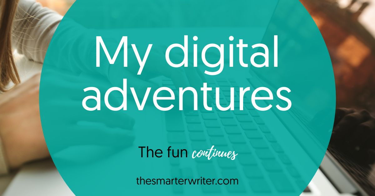 My digital adventures - the fun continues
