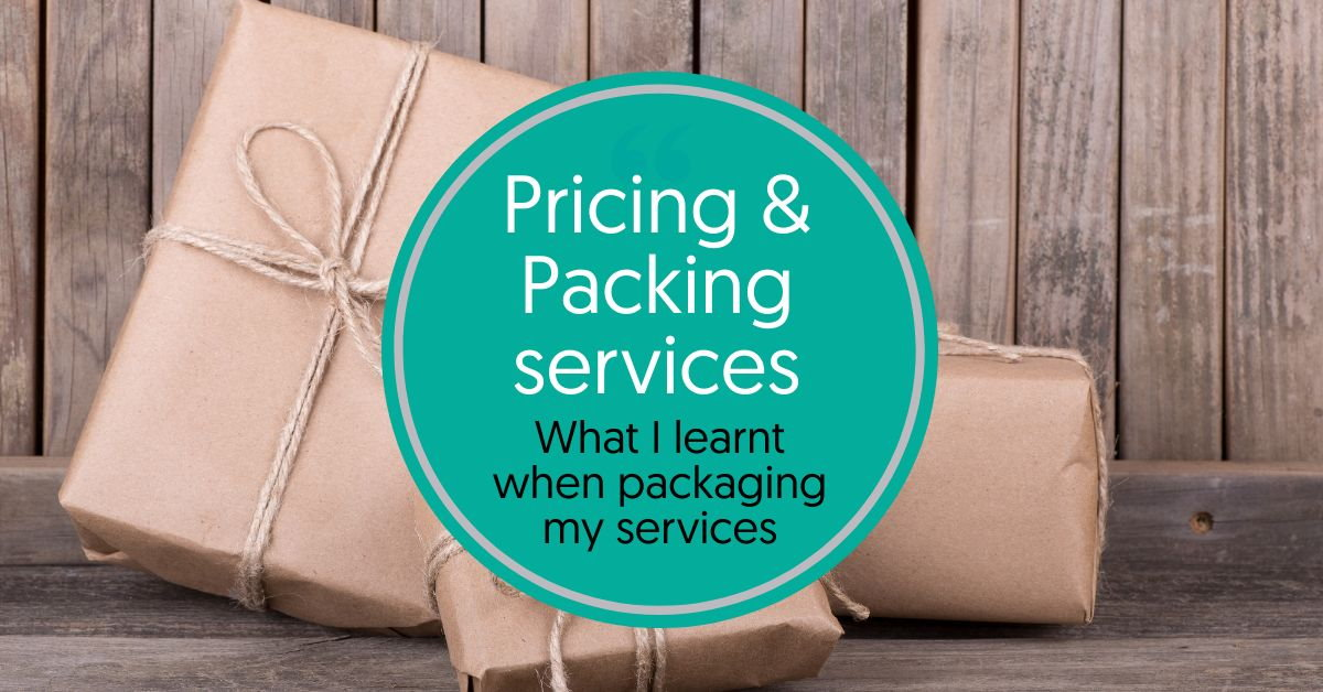 What I learnt about my business when packaging and pricing my services